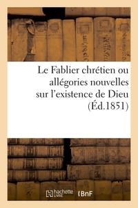 LE FABLIER CHRETIEN OU ALLEGORIES NOUVELLES SUR L'EXISTENCE DE DIEU