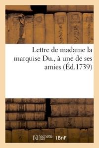 LETTRE DE MADAME LA MARQUISE DU. A UNE DE SES AMIES
