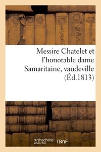 MESSIRE CHATELET ET L'HONORABLE DAME SAMARITAINE, VAUDEVILLE