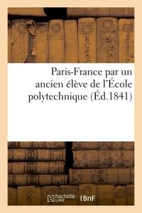 PARIS-FRANCE, PAR UN ANCIEN ELEVE DE L'ECOLE POLYTECHNIQUE