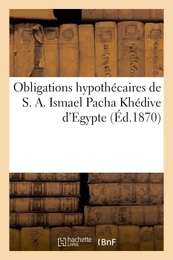 OBLIGATIONS HYPOTHECAIRES DE S. A. ISMAEL PACHA KHEDIVE D'EGYPTE