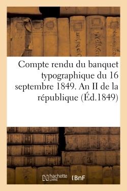 COMPTE RENDU DU BANQUET TYPOGRAPHIQUE DU 16 SEPTEMBRE 1849. AN II DE LA REPUBLIQUE