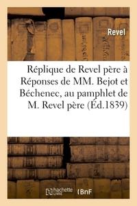 REPLIQUE DE REVEL PERE A UN ECRIT AYANT POUR TITRE - REPONSES DE MM. BEJOT ET BECHENEC, AU PAMPHLET