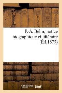 F.-A. BELIN, NOTICE BIOGRAPHIQUE ET LITTERAIRE