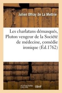 LES CHARLATANS DEMASQUES, OU PLUTON VENGEUR DE LA SOCIETE DE MEDECINE , COMEDIE IRONIQUE - EN TROIS