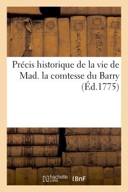 PRECIS HISTORIQUE DE LA VIE DE MAD. LA COMTESSE DU BARRY