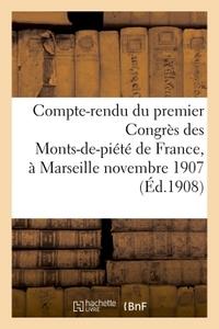COMPTE-RENDU DU PREMIER CONGRES DES MONTS-DE-PIETE DE FRANCE, TENU A MARSEILLE LES 25, 26, - 27 ET 2