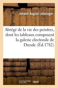 ABREGE DE LA VIE DES PEINTRES, DONT LES TABLEAUX COMPOSENT LA GALERIE ELECTORALE DE DRESDE. - AVEC L