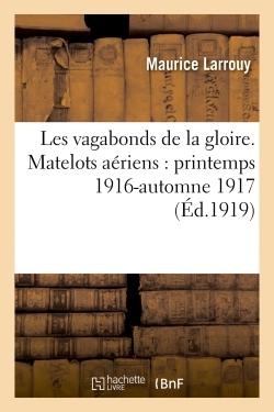 LES VAGABONDS DE LA GLOIRE. III, MATELOTS AERIENS : PRINTEMPS 1916-AUTOMNE 1917