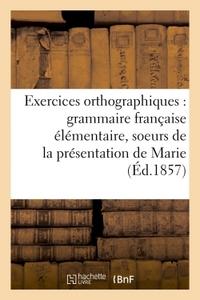 EXERCICES ORTHOGRAPHIQUES SUR LA GRAMMAIRE FRANCAISE ELEMENTAIRE DES SOEURS DE LA - PRESENTATION DE