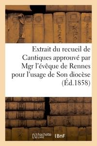 EXTRAIT DU RECUEIL DE CANTIQUES APPROUVE PAR MGR L'EVEQUE DE RENNES POUR L'USAGE - DE SON DIOCESE
