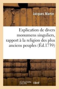EXPLICATION DE DIVERS MONUMENS SINGULIERS, QUI ONT RAPPORT A LA RELIGION DES PLUS ANCIENS PEUPLES ,