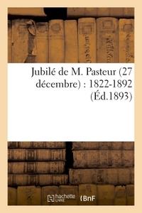 JUBILE DE M. PASTEUR 27 DECEMBRE : 1822-1892