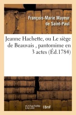 JEANNE HACHETTE, OU LE SIEGE DE BEAUVAIS , PANTOMIME EN 3 ACTES