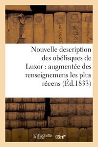 NOUVELLE DESCRIPTION DES OBELISQUES DE LUXOR : AUGMENTEE DES RENSEIGNEMENS LES PLUS RECENS, - ET PRE