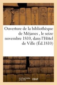 OUVERTURE DE LA BIBLIOTHEQUE DE MEJANES , LE SEIZE NOVEMBRE DIX-HUIT CENT DIX, - DANS LES SALLES DE