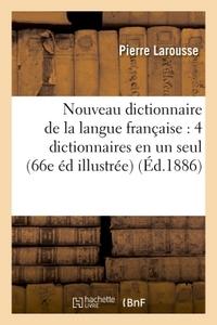NOUVEAU DICTIONNAIRE DE LA LANGUE FRANCAISE : COMPRENANT QUATRE DICTIONNAIRES EN UN SEUL - 66E EDITI