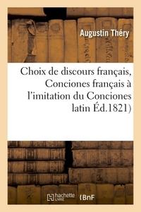 CHOIX DE DISCOURS FRANCAIS, OU CONCIONES FRANCAIS , A L'IMITATION DU CONCIONES LATIN EN USAGE - DANS