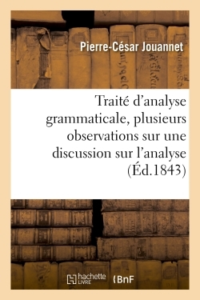 TRAITE D'ANALYSE GRAMMATICALE, PRECEDE DE PLUSIEURS OBSERVATIONS SUR LES DIX PARTIES DU - DISCOURS E