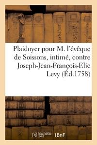 PLAIDOYER POUR M. L'EVEQUE DE SOISSONS, INTIME, CONTRE JOSEPH-JEAN-FRANCOIS-ELIE LEVY LEVI, - CI-DEV