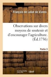 OBSERVATIONS SUR DIVERS MOYENS DE SOUTENIR ET D'ENCOURAGER L'AGRICULTURE. TOME 3