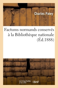 FACTUMS NORMANDS CONSERVES A LA BIBLIOTHEQUE NATIONALE