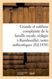 GRANDE ET SUBLIME COMPLAINTE DE LA FAMILLE ROYALE, REDIGEE A RAMBOUILLET D'APRES QUELQUES - NOTES AU
