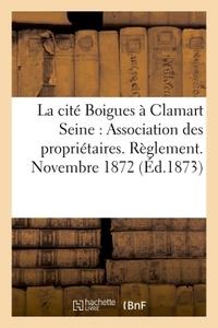 LA CITE BOIGUES A CLAMART SEINE : ASSOCIATION DES PROPRIETAIRES. REGLEMENT. NOVEMBRE 1872