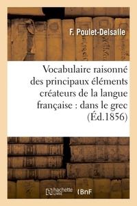 VOCABULAIRE RAISONNE DES PRINCIPAUX ELEMENTS CREATEURS DE LA LANGUE FRANCAISE PUISES DANS LE GREC, -