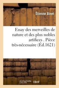 ESSAY DES MERVEILLES DE NATURE ET DES PLUS NOBLES ARTIFICES . PIECE TRES-NECESSAIRE A TOUS CEUX - QU