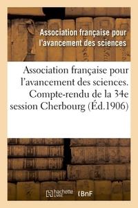 ASSOCIATION FRANCAISE POUR L'AVANCEMENT DES SCIENCES. 34, COMPTE-RENDU DE LA 34E SESSION - CHERBOURG