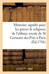 MEMOIRE SIGNIFIE POUR LES PRIEUR & RELIGIEUX DE L'ABBAYE ROYALE DE SAINT GERMAIN DES-PRES A PARIS -