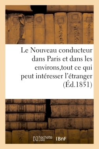 LE NOUVEAU CONDUCTEUR DANS PARIS ET DANS LES ENVIRONS, INDIQUANT TOUT CE QUI PEUT INTERESSER - L'ETR