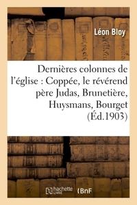 LES DERNIERES COLONNES DE L'EGLISE : COPPEE, LE REVEREND PERE JUDAS, BRUNETIERE