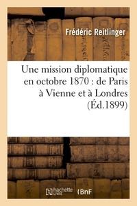 UNE MISSION DIPLOMATIQUE EN OCTOBRE 1870 : DE PARIS A VIENNE ET A LONDRES
