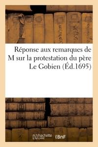 REPONSE AUX REMARQUES DE M*** SUR LA PROTESTATION DU PERE LE GOBIEN