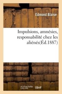 IMPULSIONS, AMNESIES, RESPONSABILITE CHEZ LES ALIENES : OBSERVATIONS PRISES A L'ASILE SAINTE-ANNE
