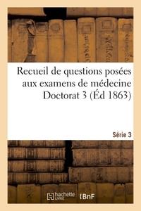 RECUEIL DE QUESTIONS POSEES AUX EXAMENS DE MEDECINE DOCTORAT 3 SERIE 3