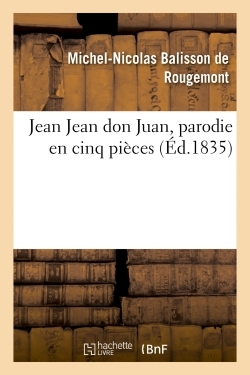 JEAN JEAN DON JUAN, PARODIE EN CINQ PIECES AVEC UN PROLOGUE