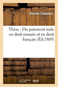 THESE : DU PAIEMENT INDU EN DROIT ROMAIN ET EN DROIT FRANCAIS