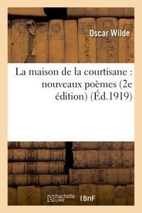 LA MAISON DE LA COURTISANE : NOUVEAUX POEMES 2E EDITION