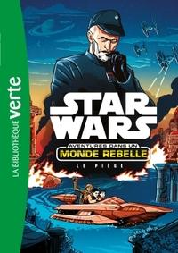 STAR WARS AVENTURES DANS UN MONDE REBELLE 02 - LE PIEGE