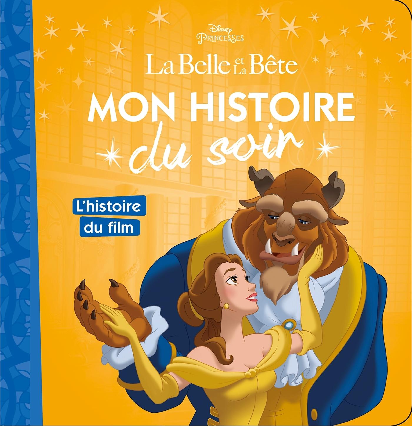 LA BELLE ET LA BETE - MON HISTOIRE DU SOIR - L'HISTOIRE DU FILM - DISNEY PRINCESSES