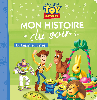 TOY STORY - MON HISTOIRE DU SOIR - LE LAPIN SURPRISE (PAQUES) - DISNEY PIXAR