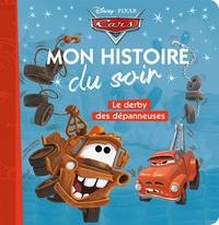CARS - MON HISTOIRE DU SOIR - LE DERBY DES DEPANNEUSES - DISNEY PIXAR
