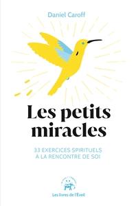 LES PETITS MIRACLES - 33 EXERCICES SPIRITUELS A LA RENCONTRE DE SOI