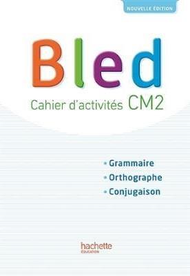 BLED CM2 - CAHIER DE L'ELEVE - EDITION 2017