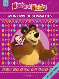 MASHA ET MICHKA - MON LIVRE DE GOMMETTES 4+