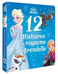 LA REINE DES NEIGES - 12 HISTOIRES DU ROYAUME D'ARENDELLE - DISNEY - LE ROYAUME D'ARENDELLE