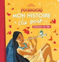 POCAHONTAS - MON HISTOIRE DU SOIR - L'HISTOIRE DU FILM - DISNEY PRINCESSES - .